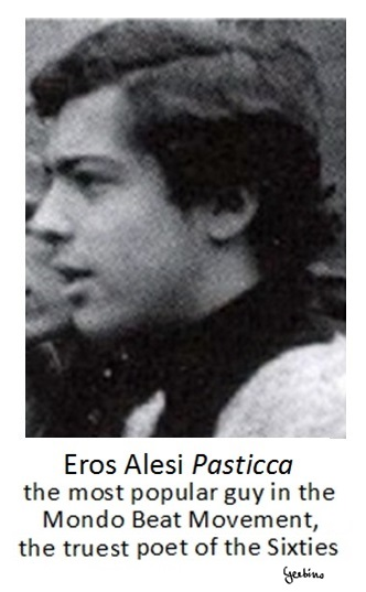Eros Alesi, the most popular guy in the  Mondo Beat Movement, the truest poet of the Sixties