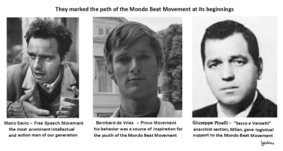 Mario Savio and Bernhard de Vries inspired the Mondo Beat movement at its beginnings. Giuseppe Pinelli provided logistical support, then flanked the Movement along its entire path